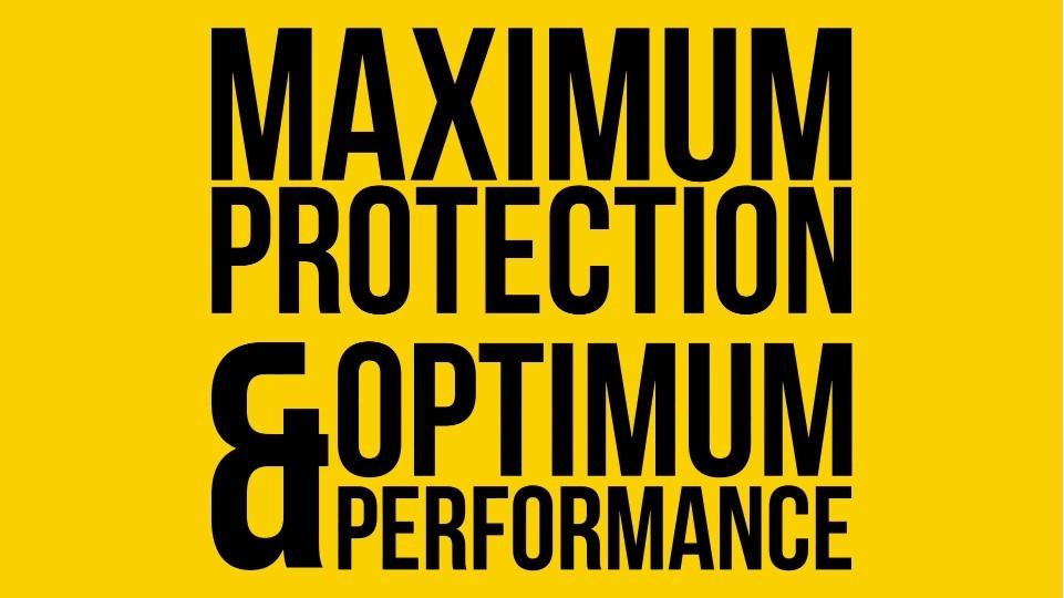 maximum protection and optimum performance