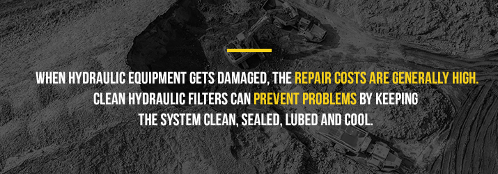 When hydraulic equipment gets damaged, the repair costs are generally high. Clean hydraulic filters can prevent problems by keeping the system clean, sealed, lubed and cool.